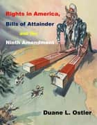 Rights in America, Bills of Attainder and the Ninth Amendment ebook by Duane L. Ostler