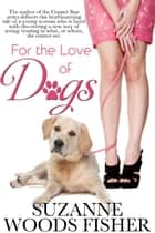 For the Love of Dogs ebook by