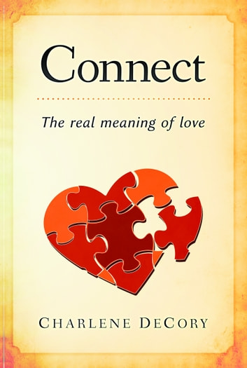 Connect: The Real Meaning of Love ebook by Charlene DeCory