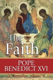 The Faith ebook by Pope Benedict XVI