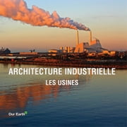 Architecture industrielle: les usines ebook by Victoria Charles