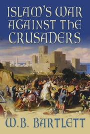 Islam's War Against the Crusaders ebook by W. B. Bartlett