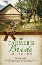 The Farmer's Bride Collection - 6 Romances Spring from Hearts, Home, and Harvest eBook by Kimberley Comeaux, Susan Downs, JoAnn A. Grote,...