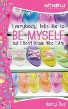 Everybody Tells Me to Be Myself but I Don't Know Who I Am - Building Your Self-Esteem ebook by Nancy N. Rue