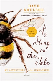 A Sting in the Tale - My Adventures with Bumblebees ebook by Dave Goulson