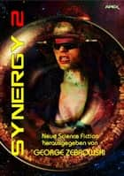SYNERGY 2 - Science-Fiction-Erzählungen. ebook by George Zebrowski, James Tiptree Jr., Rudy Rucker,...