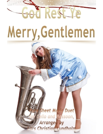 God Rest Ye Merry, Gentlemen Pure Sheet Music Duet for Cello and Bassoon, Arranged by Lars Christian Lundholm ebook by Lars Christian Lundholm