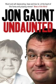 Undaunted - The True Story Behind the Popular Shock-Jock ebook by Jon Gaunt