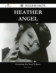 Heather Angel 58 Success Facts - Everything you need to know about Heather Angel ebook by Roger Church