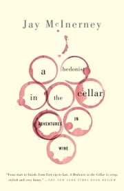 A Hedonist in the Cellar - Adventures in Wine ebook by Jay McInerney