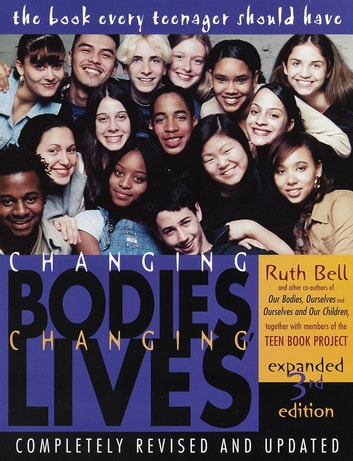 Changing Bodies, Changing Lives: Expanded Third Edition - A Book for Teens on Sex and Relationships ebook by Ruth Bell