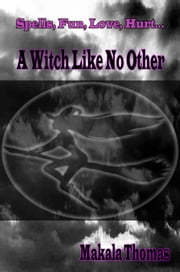 A Witch Like No Other ebook by Makala Thomas