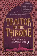 Traitor to the Throne ebook by Alwyn Hamilton