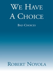 We Have A Choice ebook by Robert Noyola