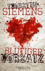 Blutiger Vorsatz - Thriller ebook by Thorsten Siemens