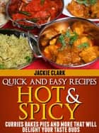 Quick and Easy Recipes Hot and Spicy: Curries Bakes Pies and More That Will Delight Your Taste Buds ebook by Jackie Clark