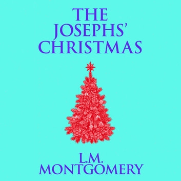 The Josephs' Christmas audiobook by L. M. Montgomery
