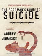 The Poor Man's Guide to Suicide ebook by Andrew Armacost