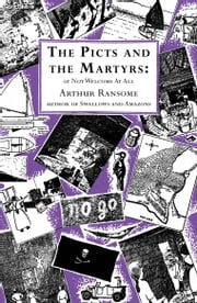 The Picts and the Martyrs - or Not Welcome At All ebook by Arthur Ransome