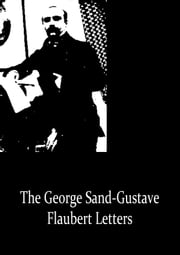 The George Sand-Gustave Flaubert Letters ebook by Gustave Flaubert