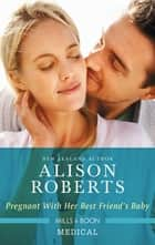 Pregnant with Her Best Friend's Baby ebook by Alison Roberts
