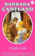Weiße Lilie ebook by Barbara Cartland