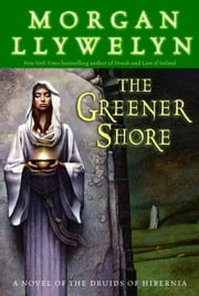 The Greener Shore ebook by Morgan Llywelyn