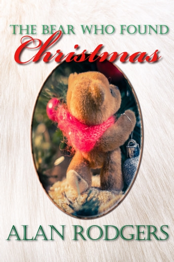 The Bear Who Found Christmas ebook by Alan Rodgers