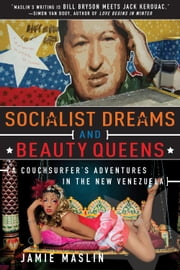 Socialist Dreams and Beauty Queens - A Couchsurfer's Adventures in the New Venezuela ebook by Jamie Maslin