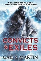Convicts and Exiles - A Blaine McFadden Adventures Collection ebook by Gail Z. Martin