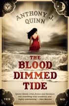 The Blood Dimmed Tide ebook by Anthony J. Quinn
