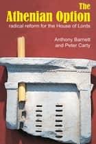 The Athenian Option - Radical Reform for the House of Lords ebook by Anthony Barnett