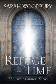 Refuge in Time (The After Cilmeri Series) ebook by Sarah Woodbury