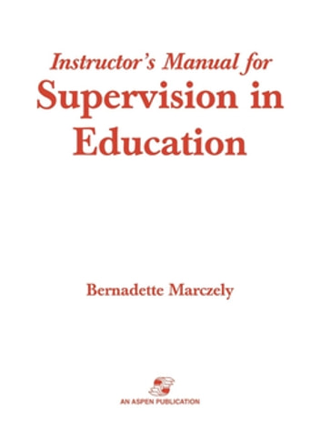 Supervision in Education - A Differentiated Approach with Legal Perspectives Instructor's Manual ebook by Bernadette Marczely