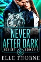 Never After Dark The Boxed Set Books 1 - 4 - Never After Dark ebook by
