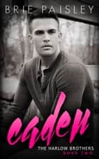 Caden (The Harlow Brothers: Book Two) ebook by Brie Paisley