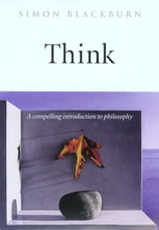 Think: A Compelling Introduction to Philosophy ebook by Simon Blackburn