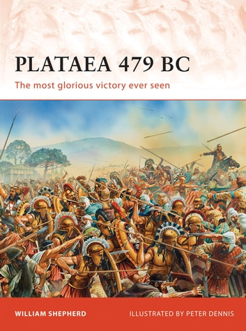Plataea 479 BC - The most glorious victory ever seen ebook by William Shepherd