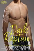 Dark Rapture - Dark Legacy, #3 ebook by Taige Crenshaw, McKenna Jeffries