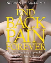 End Back Pain Forever - A Groundbreaking Approach to Eliminate Your Suffering ebook by M.D. Norman J. Marcus, M.D.