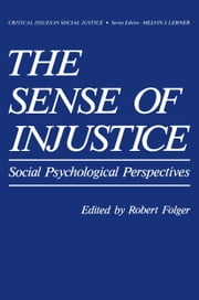 The Sense of Injustice - Social Psychological Perspectives ebook by Robert G. Folger