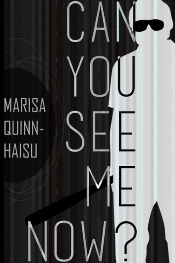Can You See Me Now? ebook by Marisa Quinn-Haisu