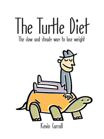 The Turtle Diet - The slow and steady way to lose weight ebook by Kevin Carroll