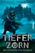 Tiefer Zorn - Die Legenden von Astray 2 ebook by Michael Peinkofer