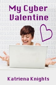 My Cyber Valentine ebook by Katriena Knights