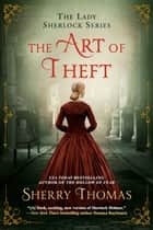 The Art of Theft ebook by Sherry Thomas