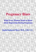 Pregnancy Blues - What Every Woman Needs to Know about Depression During Pregnancy ebook by Shaila Kulkarni Misri, M.D.