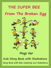 Kids Story Book The Super Bee: The Super Bee From The Broken Egg ebook by Megs Var