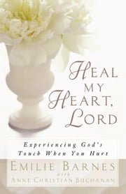 Heal My Heart, Lord ebook by Emilie Barnes