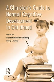 A Clinician's Guide to Normal Cognitive Development in Childhood ebook by Elisabeth Hollister Sandberg,Becky L. Spritz